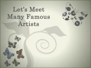 Let�s Meet Many Famous Artists