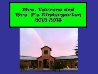 Mrs.  Varrone and  Mrs .  P 's  Kindergarten 2012-2013