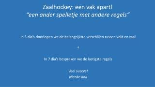 """Zaalhockey: een vak apart! """"een ander spelletje met andere regels"""""""
