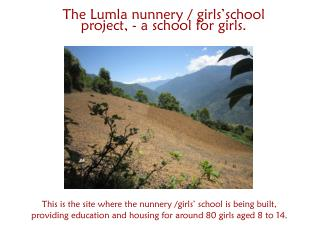 The  Lumla  nunnery  /  girls'school  project ,  - a  school for girls.
