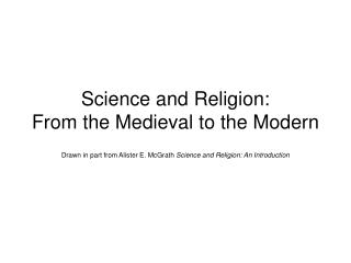 Science and Religion:  From the Medieval to the Modern