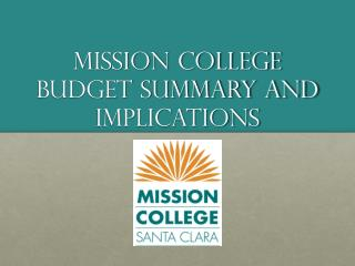 Mission College  Budget Summary and Implications