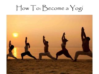 How To:  B ecome a Yogi
