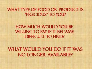 "WHAT TYPE OF FOOD OR PRODUCT IS ""PRECIOUS"" TO YOU?"