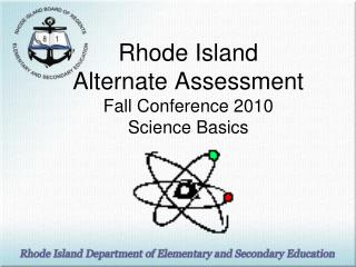 Rhode Island Alternate Assessment Fall Conference 2010 Science Basics