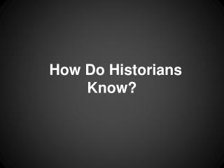 How Do Historians Know?