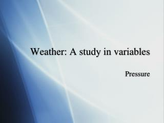 Weather: A study in variables