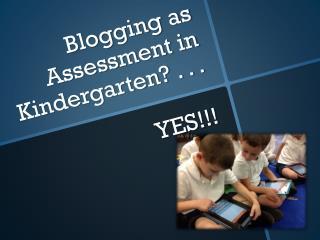 Blogging as Assessment in Kindergarten? . . . YES!!!