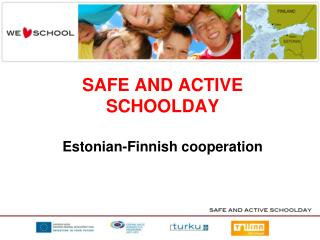 SAFE AND ACTIVE  SCHOOLDAY Estonian-Finnish cooperation