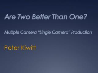 "Are Two Better Than One?  Multiple Camera ""Single Camera"" Production"
