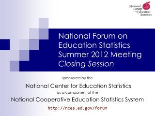 National Forum on Education Statistics Summer 2012 Meeting Closing Session
