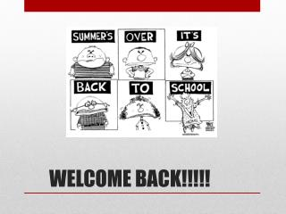 WELCOME BACK!!!!!
