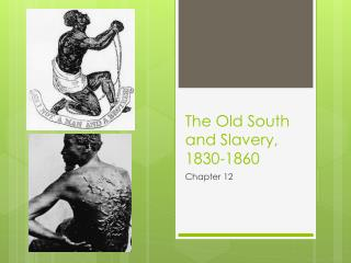 The Old South and Slavery, 1830-1860