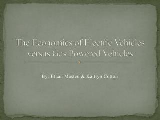The Economics of Electric Vehicles versus Gas Powered Vehicles