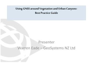 Using GNSS around Vegetation and Urban Canyons-  Best  Practice Guide