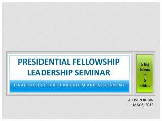 Presidential Fellowshi p Leadership seminar