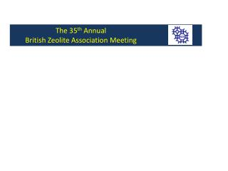 The 35 th  Annual  British  Zeolite Association Meeting
