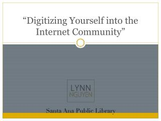 """Digitizing Yourself into the Internet Community"""