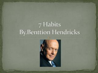 7 Habits  By.Benttion Hendricks