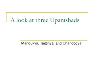 A look at three Upanishads