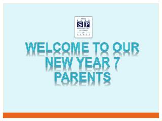 WELCOME TO  OUR New  YEAR 7 PARENTS