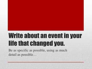Write about an event in your life that changed you.