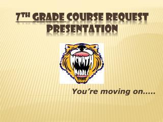 7 th  grade  course request presentation