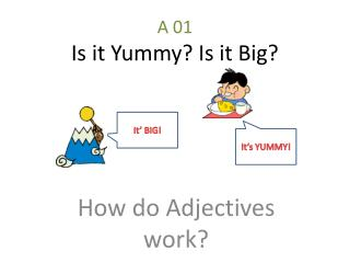 A 01 Is it Yummy? Is it Big?