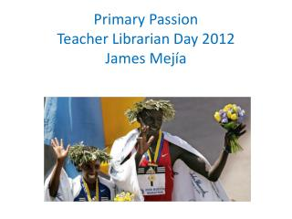 Primary Passion Teacher Librarian Day  2012 James  Mejía