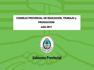 CONSEJO PROVINCIAL DE EDUCACION, TRABAJO y PRODUCCION Julio  2011