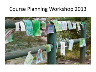 Course Planning Workshop 2013
