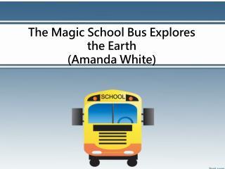 The Magic School Bus Explores the Earth (Amanda White)