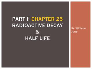 Part I:  Chapter 25 Radioactive  decay  &  Half Life