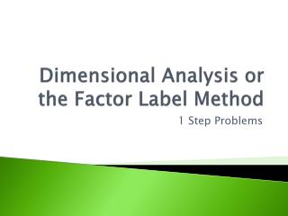 Dimensional Analysis or the Factor Label Method