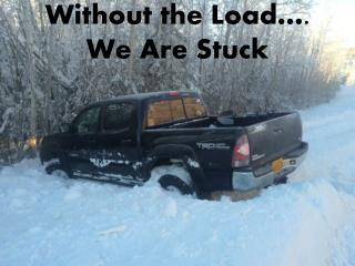Without the  Load….  We  Are  Stuck