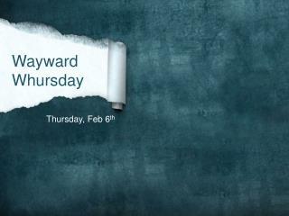 Thursday, Feb 6 th