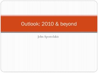 Outlook: 2010 & beyond