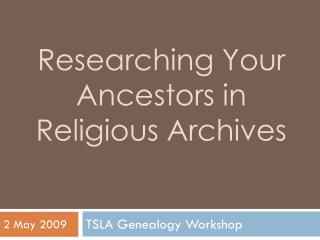 Researching  Y our Ancestors in Religious  A rchives