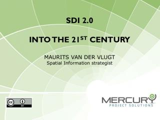 SDI 2.0 into the 21 st  century Maurits van der Vlugt Spatial Information strategist