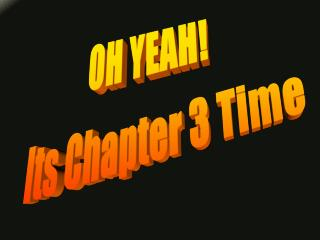 OH YEAH!   Its Chapter 3 Time