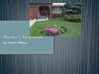 Hunter's Yard work