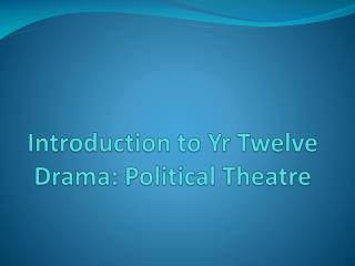Introduction to Yr Twelve Drama: Political Theatre