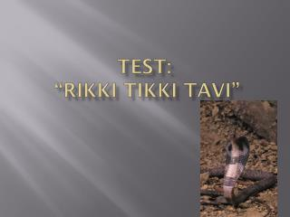 Test:   �Rikki Tikki Tavi�