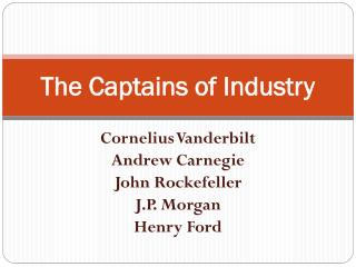 cornelius vanderbilt robber baron or captain Vanderbilt was not considered a captain of industry instead, he was considered a robber baron.