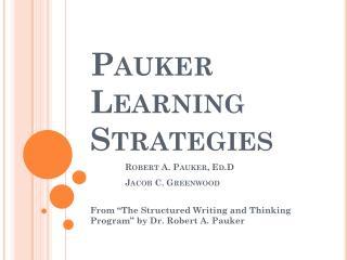 Pauker  Learning Strategies Robert A.  Pauker ,  Ed.D Jacob C. Greenwood