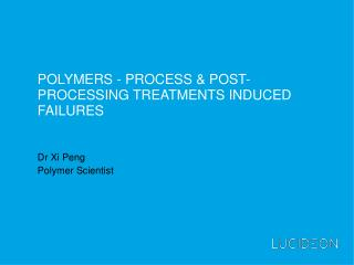 Polymers - process & post-processing treatments induced failures