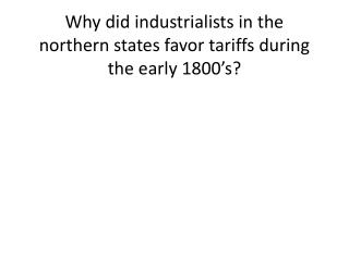 Why did industrialists in the northern states favor tariffs during the early 1800's?