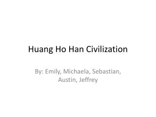 Huang Ho Han Civilization