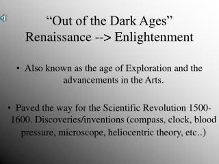 Out of the Dark Ages  Renaissance -- Enlightenment