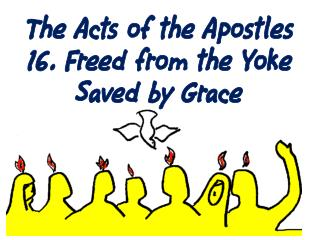 The Acts of the Apostles 16. Freed from the Yoke Saved by Grace